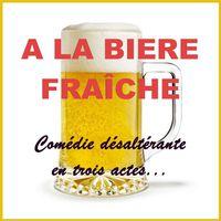"""Théâtre """"A la Bière Fraiche"""""""